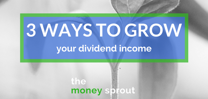 3 Ways That You Can Grow Your Dividends