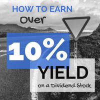 How to Earn Over 10% Yield on a Dividend Stock
