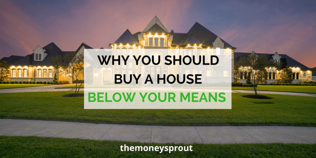 Why You Should Always Buy a House Well Below Your Means