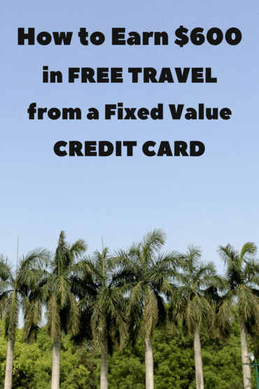 How We Earned Over $600 in Free Travel by Using a Fixed Value Credit Card