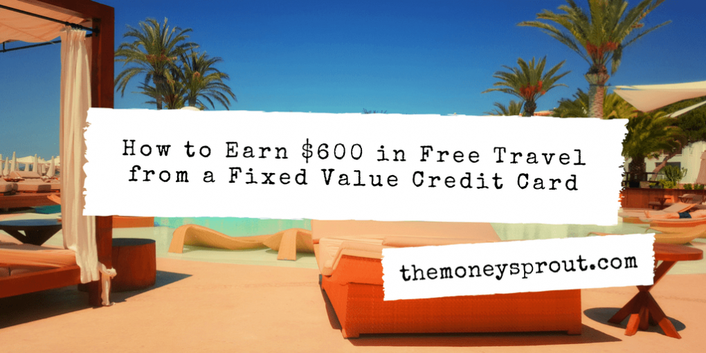 How to Earn $600 in Free Travel from a Fixed Value Credit Card