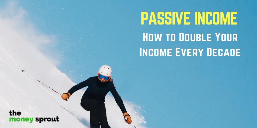 How to Build a Passive Income Stream that Doubles Each Decade